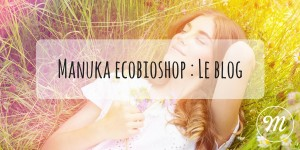 Manuka ecobioshop : Le blog