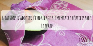 Le Wrap alimentaire: 6 raisons d'adopter le film alimentaire durable.